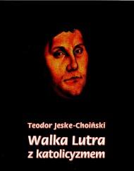 okładka Walka Lutra z katolicyzmem. Ebook | EPUB,MOBI | Teodor  Jeske-Choiński
