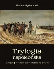 okładka Trylogia napoleońska: Huragan - Rok 1809 - Szwoleżerowie gwardii, Ebook | Wacław Gąsiorowski