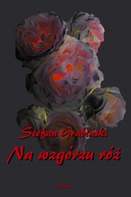 okładka Na wzgórzu róż. Ebook | EPUB,MOBI | Stefan Grabiński