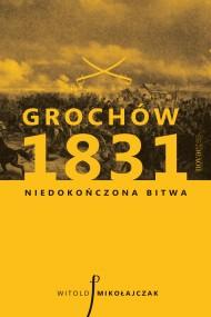 okładka Grochów 1831. Niedokończona bitwa. Ebook   EPUB,MOBI   Witold Mikołajczak