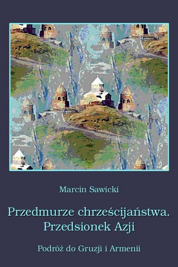 okładka Przedmurze chrześcijaństwa Przedsionek Azji  Podróż do Gruzji i Armeniiebook | EPUB, MOBI | Marcin  Sawicki