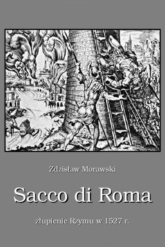 okładka Sacco di Roma Złupienie Rzymu w 1527 r.. Ebook   EPUB, MOBI   Zdzisław  Morawski