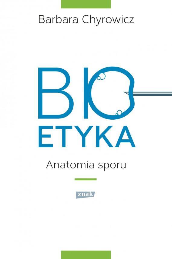 okładka Bioetyka. Anatomia sporuebook | EPUB, MOBI | Barbara Chyrowicz
