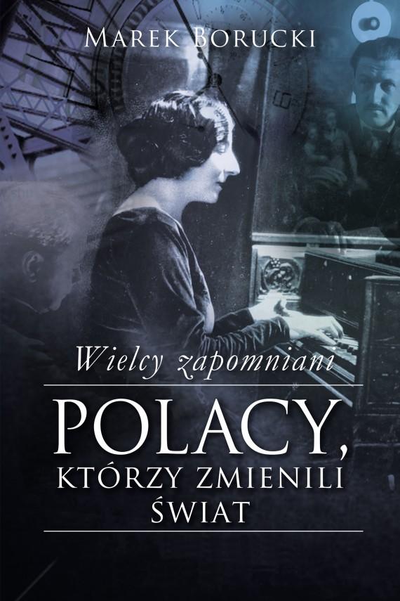 okładka Wielcy zapomniani. Polacy, którzy zmienili świat. Ebook   EPUB, MOBI   Marek Borucki