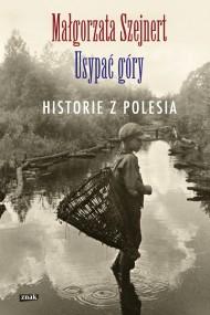 okładka Usypać góry. Historie z Polesia. Ebook   EPUB,MOBI   Małgorzata Szejnert