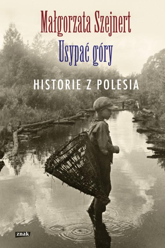 okładka Usypać góry. Historie z Polesiaebook | EPUB, MOBI | Małgorzata Szejnert