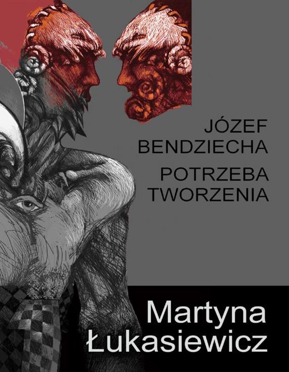 okładka Józef Bendziecha - potrzeba tworzenia. Ebook | EPUB, MOBI | Martyna Łukasiewicz