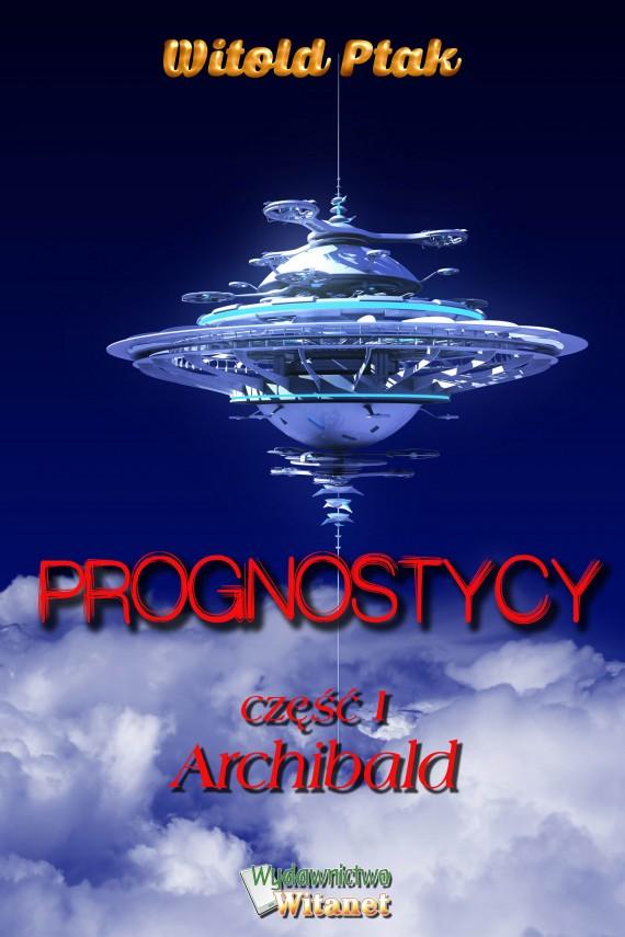 okładka Prognostycy - część I Archibald. Ebook | EPUB, MOBI | Witold Ptak