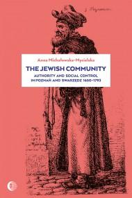 okładka The Jewish Community: Authority and Social Control in Poznan and Swarzedz 1650-1793. Ebook | EPUB,MOBI | Anna  Michałowska-Mycielska