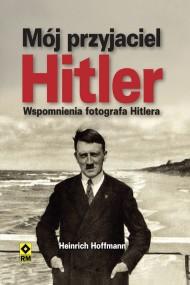 okładka Mój przyjaciel Hitler, Ebook | Heinrich Hoffmann