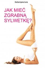 okładka Jak mieć zgrabną sylwetkę?. Ebook | EPUB,MOBI | Katarzyna Jura