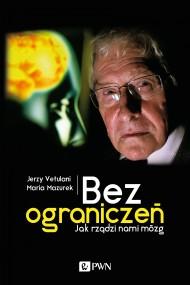 okładka Bez ograniczeń. Jak rządzi nami mózg. Ebook | EPUB,MOBI | Jerzy  Vetulani, Maria  Mazurek