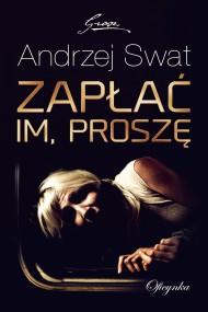 okładka Zapłać im proszę. Ebook | EPUB,MOBI | Andrzej  Swat