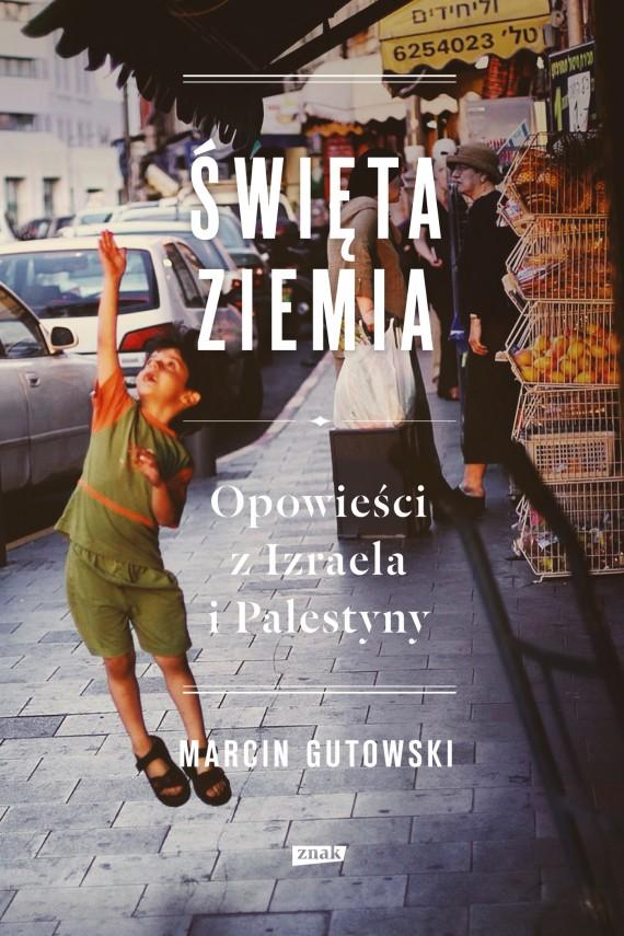 okładka Święta ziemia. Opowieści z Izraela i Palestynyebook | EPUB, MOBI | Marcin Gutowski