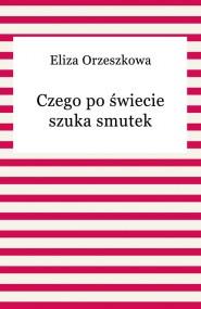 okładka Czego po świecie szuka smutek, Ebook | Eliza Orzeszkowa