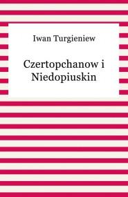okładka Czertopchanow i Niedopiuskin. Ebook | EPUB,MOBI | Iwan Turgieniew