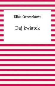 okładka Daj kwiatek, Ebook | Eliza Orzeszkowa