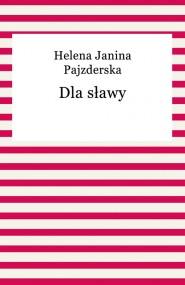 okładka Dla sławy. Ebook | EPUB,MOBI | Helena Janina Pajzderska