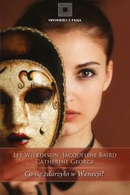 okładka Co się zdarzyło w Wenecji?. Ebook   EPUB,MOBI   Catherine George, Lee Wilkinson, Jacqueline Baird