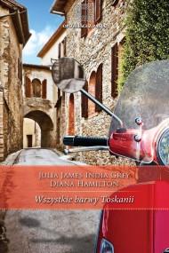 okładka Wszystkie barwy Toskanii. Ebook | EPUB,MOBI | Julia James, India   Grey, Diana Hamilton