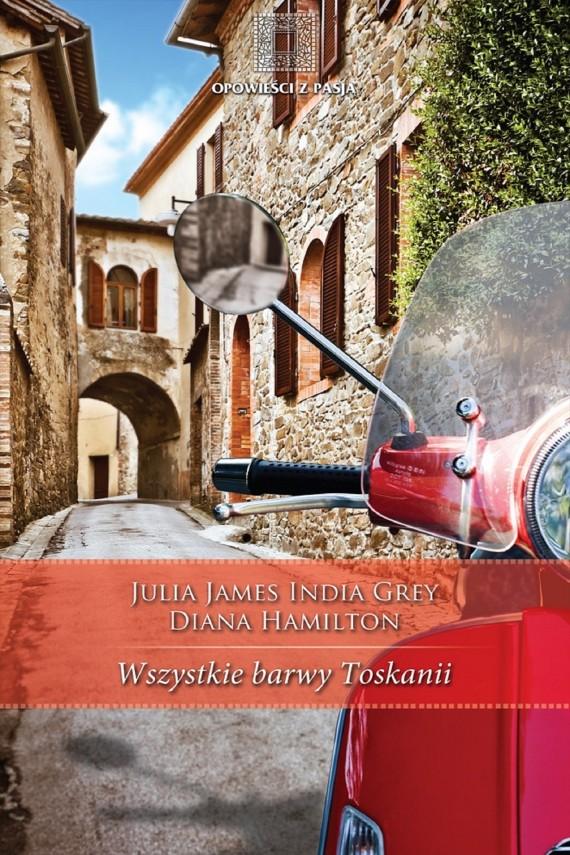 okładka Wszystkie barwy Toskaniiebook   EPUB, MOBI   Julia James, India  Grey, Diana Hamilton
