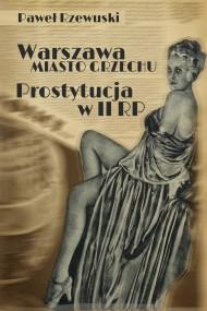 okładka Warszawa - miasto grzechu. Prostytucja w II RP. Ebook | papier | Paweł Rzewuski