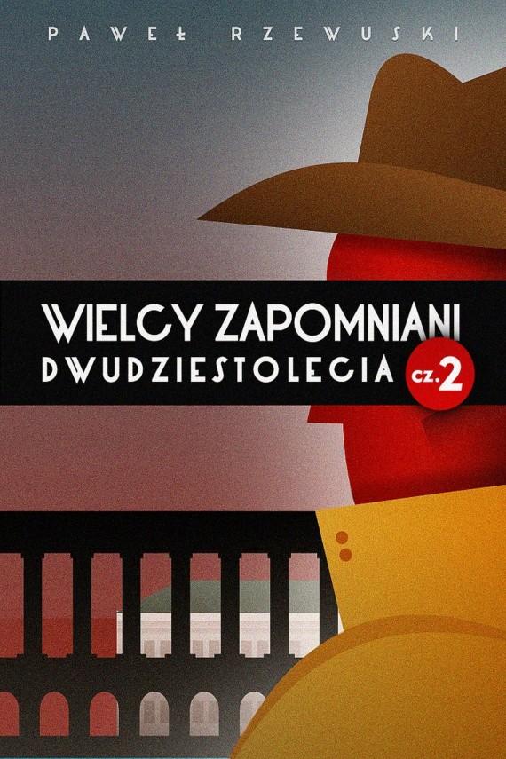 okładka Wielcy zapomniani Dwudziestolecia. Część 2ebook   EPUB, MOBI   Paweł Rzewuski