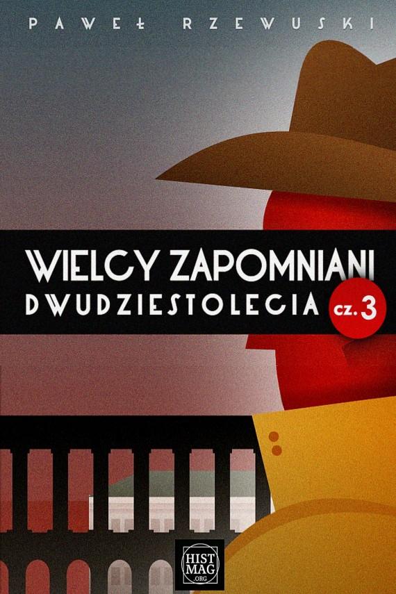 okładka Wielcy zapomniani dwudziestolecia. Część 3ebook   EPUB, MOBI   Paweł Rzewuski