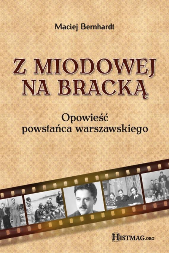 okładka Z Miodowej na Bracką. Opowieść powstańca warszawskiegoebook | EPUB, MOBI | Maciej Bernhardt