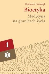 okładka Bioetyka, t. 1. Medycyna na granicach życia. Ebook   Kazimierz  Szewczyk