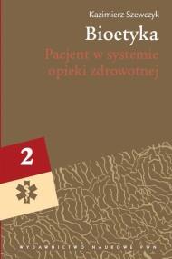 okładka Bioetyka, t. 2. Pacjent w systemie opieki zdrowotnej. Ebook   Kazimierz  Szewczyk