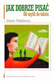 okładka Jak dobrze pisać. Od myśli do tekstu. Ebook | papier | Jolanta  Maćkiewicz
