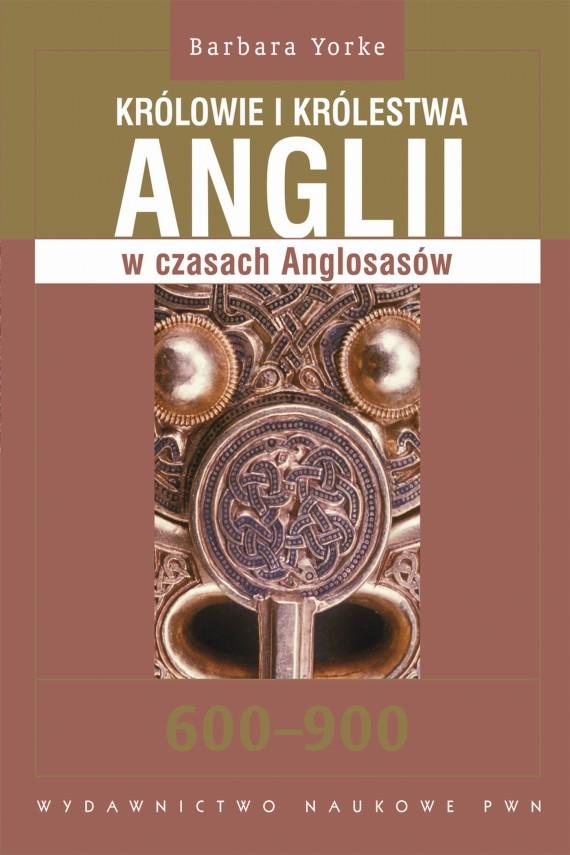 okładka Królowie i królestwa Anglii w czasach Anglosasów. 600-900ebook | EPUB, MOBI | Barbara  Yorke