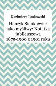 okładka Henryk Sienkiewicz jako myśliwy: Notatka jubileuszowa 1875-1900 z 1901 roku. Ebook | EPUB,MOBI | Kazimierz Laskowski