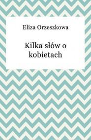 okładka Kilka słów o kobietach, Ebook | Eliza Orzeszkowa