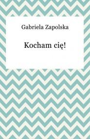 okładka Kocham cię!. Ebook | Gabriela Zapolska