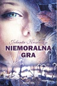 okładka Niemoralna gra. Ebook | EPUB,MOBI | Jolanta Kosowska