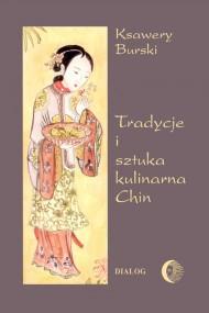 okładka Tradycje i sztuka kulinarna Chin, Ebook   Ksawery  Burski