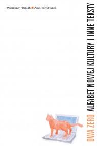 okładka Dwa Zero Alfabet nowej kultury i inne teksty. Ebook | Mirosław Filiciak, Alek Tarkowski