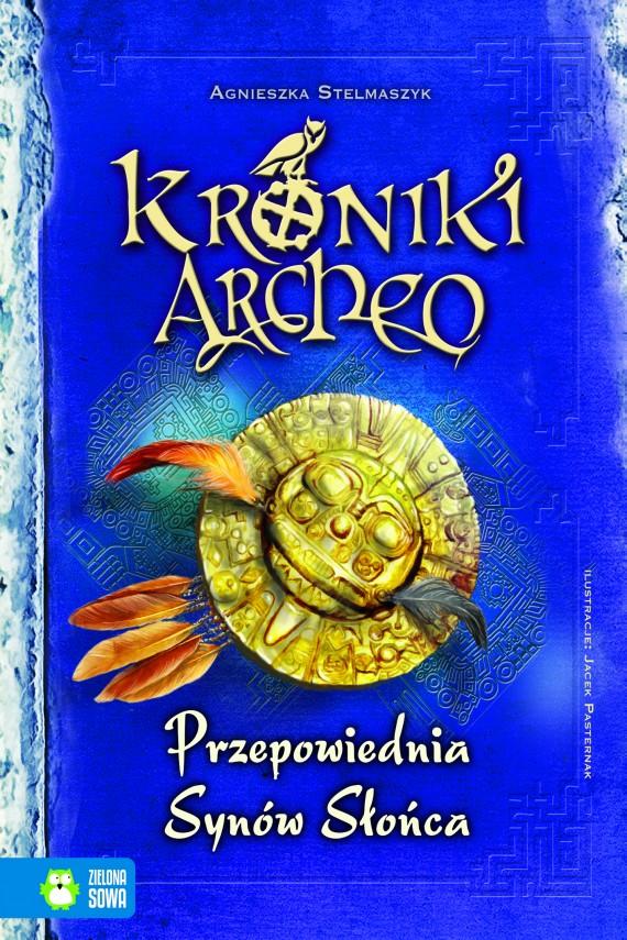 okładka Kroniki Archeo. Przepowiednia Synów Słońcaebook | EPUB, MOBI | Agnieszka Stelmaszyk