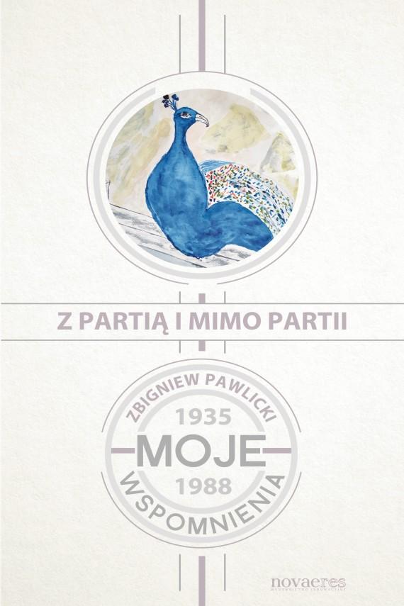 okładka Z partią i mimo partii. Moje wspomnienia 1935-1988. Ebook | EPUB, MOBI | Zbigniew  Pawlicki