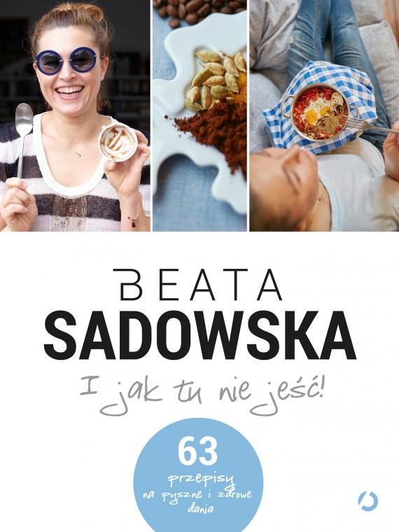 okładka I jak tu nie jeść!. Ebook | EPUB, MOBI | Beata Sadowska