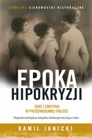 okładka Epoka hipokryzji. Seks i erotyka w przedwojennej Polsce, Ebook | Kamil Janicki