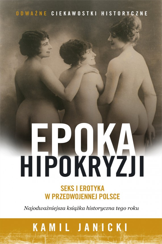 okładka Epoka hipokryzji. Seks i erotyka w przedwojennej Polsceebook | EPUB, MOBI | Kamil Janicki