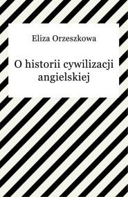 okładka O historii cywilizacji angielskiej, Ebook | Eliza Orzeszkowa