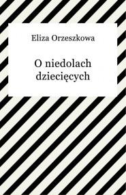 okładka O niedolach dziecięcych, Ebook | Eliza Orzeszkowa