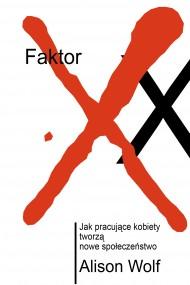 okładka Faktor XX. Jak pracujące kobiety tworzą nowe społeczeństwo. Ebook | EPUB,MOBI | Alison Wolf