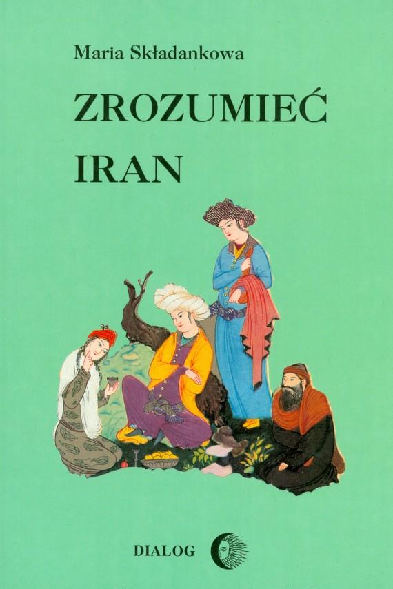okładka Zrozumieć Iran. Ze studiów nad literaturą perską. Ebook | EPUB, MOBI | Maria  Składankowa