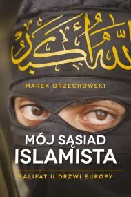 okładka Mój sąsiad islamista. Ebook | EPUB,MOBI | Marek Orzechowski
