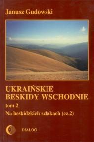 okładka Ukraińskie Beskidy Wschodnie Tom II. Na beskidzkich szlakach. Część 2, Ebook | Janusz  Gudowski